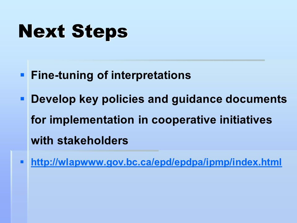 Next Steps   Fine-tuning of interpretations   Develop key policies and guidance documents for implementation in cooperative initiatives with stake