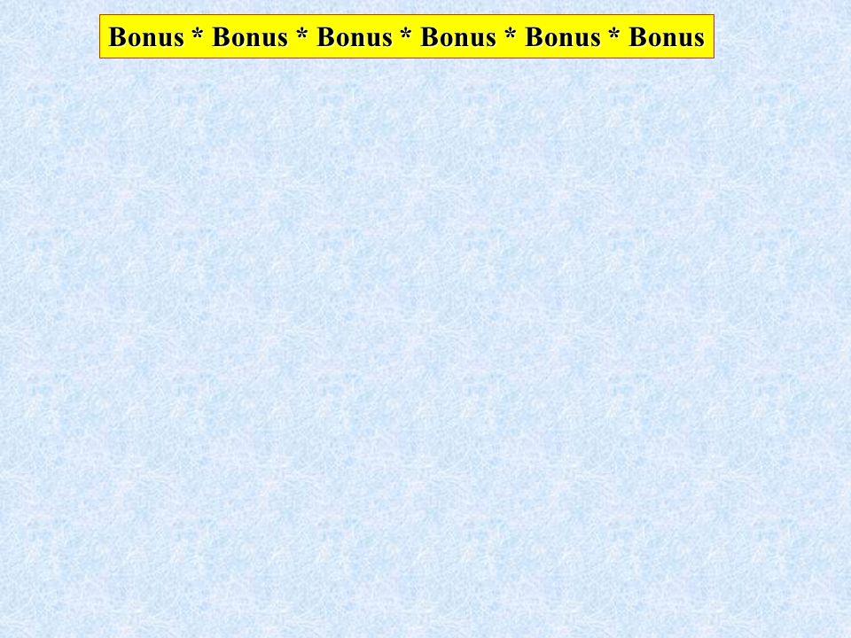 Bonus * Bonus * Bonus * Bonus * Bonus * Bonus