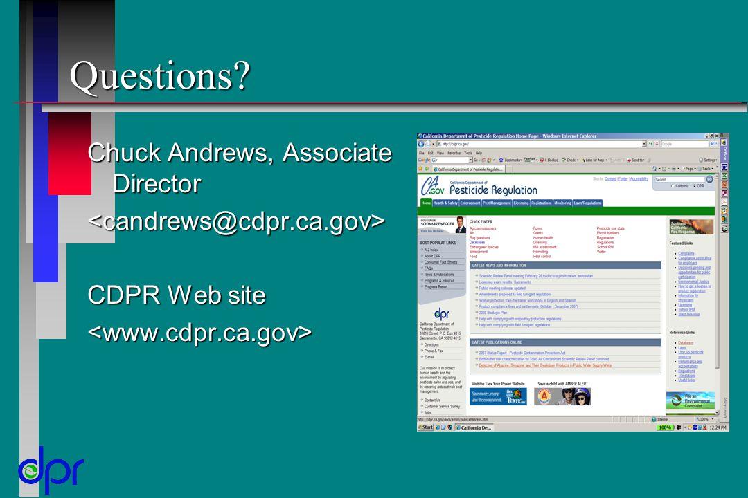 Questions? Chuck Andrews, Associate Director <candrews@cdpr.ca.gov> CDPR Web site <www.cdpr.ca.gov>