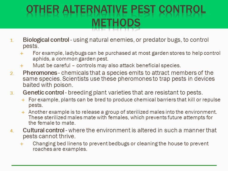 1. Biological control - using natural enemies, or predator bugs, to control pests.  For example, ladybugs can be purchased at most garden stores to h