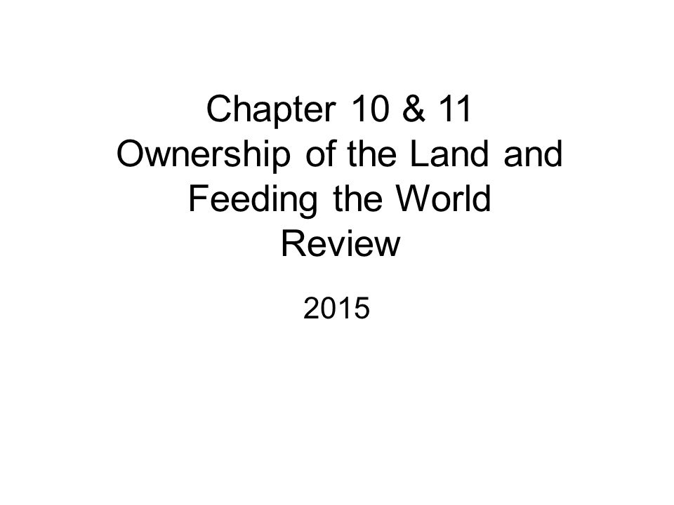 Chapter 10 & 11 Ownership of the Land and Feeding the World Review 2015