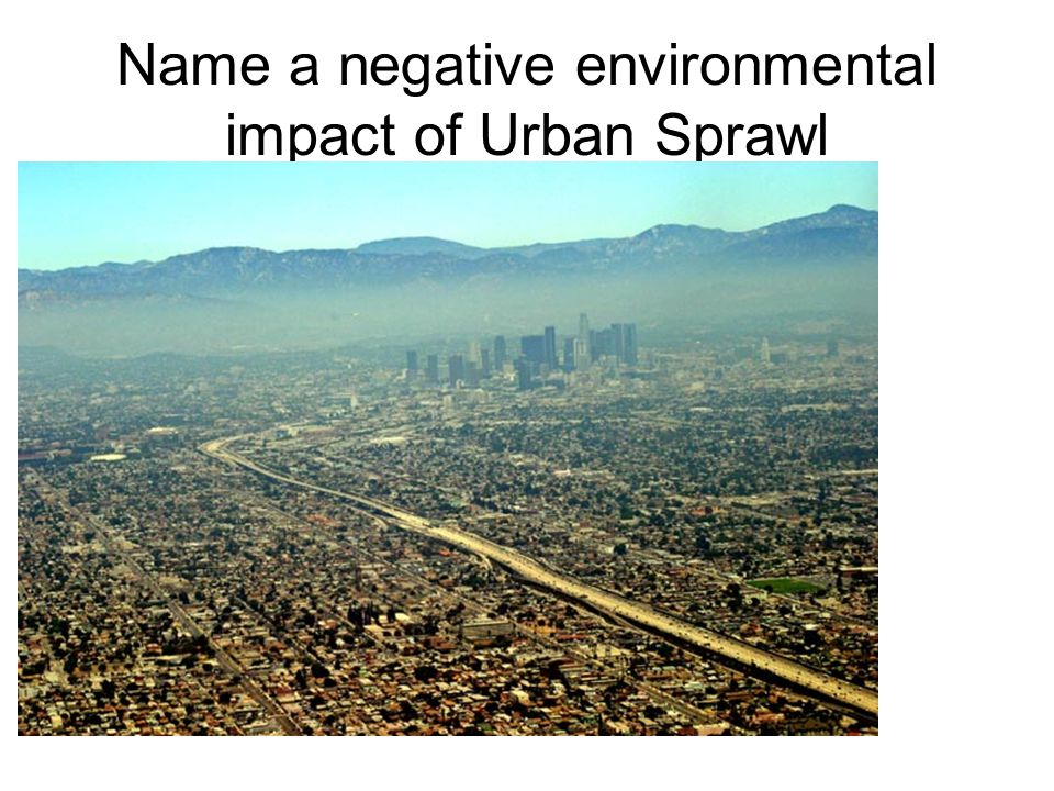 Name a negative environmental impact of Urban Sprawl