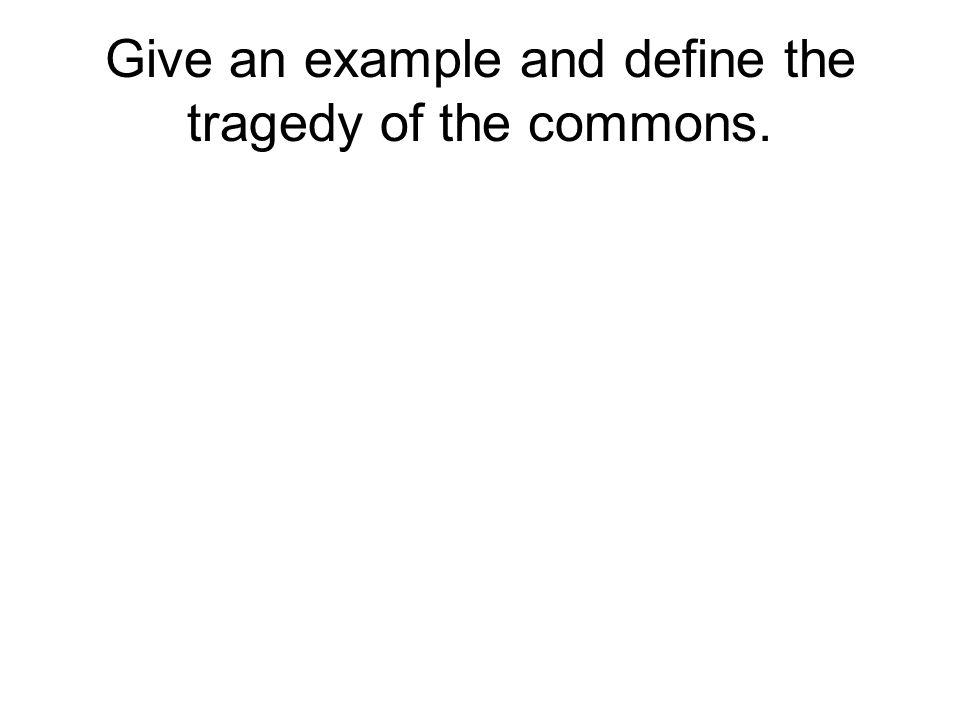 Give an example and define the tragedy of the commons.