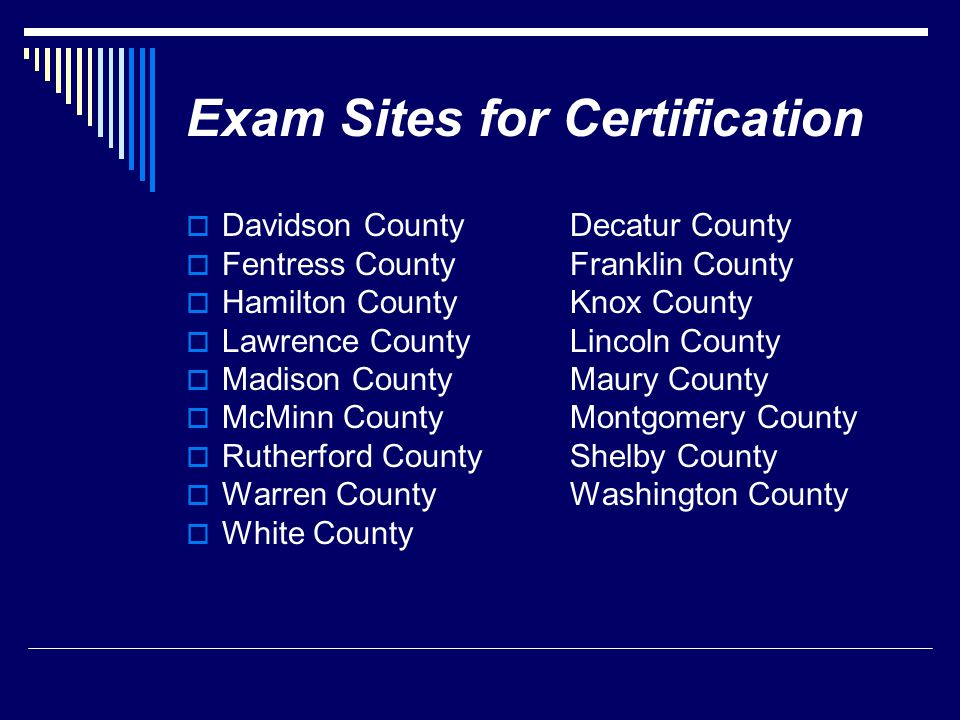 Exam Sites for Certification  Davidson CountyDecatur County  Fentress CountyFranklin County  Hamilton CountyKnox County  Lawrence County Lincoln C