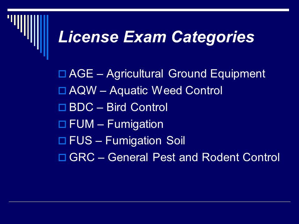 License Exam Categories  AGE – Agricultural Ground Equipment  AQW – Aquatic Weed Control  BDC – Bird Control  FUM – Fumigation  FUS – Fumigation