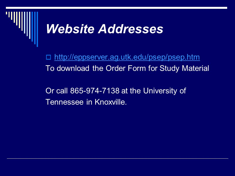 Website Addresses  http://eppserver.ag.utk.edu/psep/psep.htm http://eppserver.ag.utk.edu/psep/psep.htm To download the Order Form for Study Material