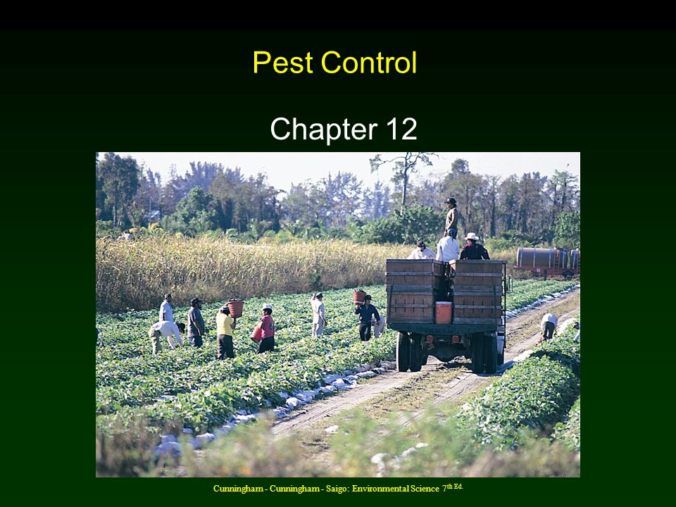 Cunningham - Cunningham - Saigo: Environmental Science 7 th Ed. Pest Control Chapter 12