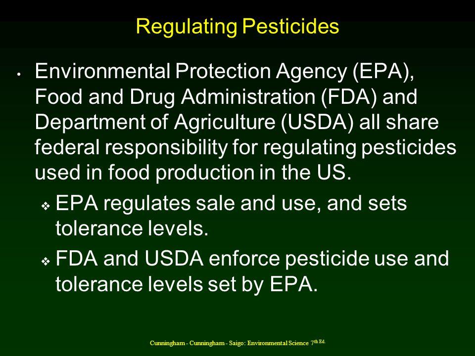 Cunningham - Cunningham - Saigo: Environmental Science 7 th Ed. Regulating Pesticides Environmental Protection Agency (EPA), Food and Drug Administrat