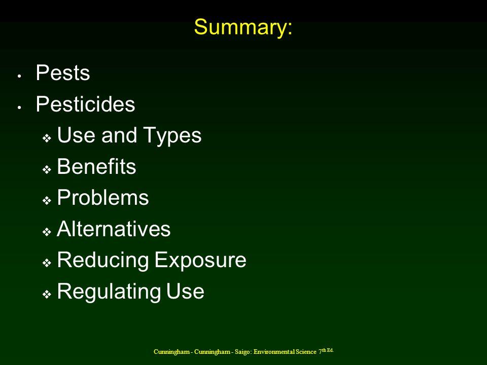 Cunningham - Cunningham - Saigo: Environmental Science 7 th Ed. Summary: Pests Pesticides  Use and Types  Benefits  Problems  Alternatives  Reduc