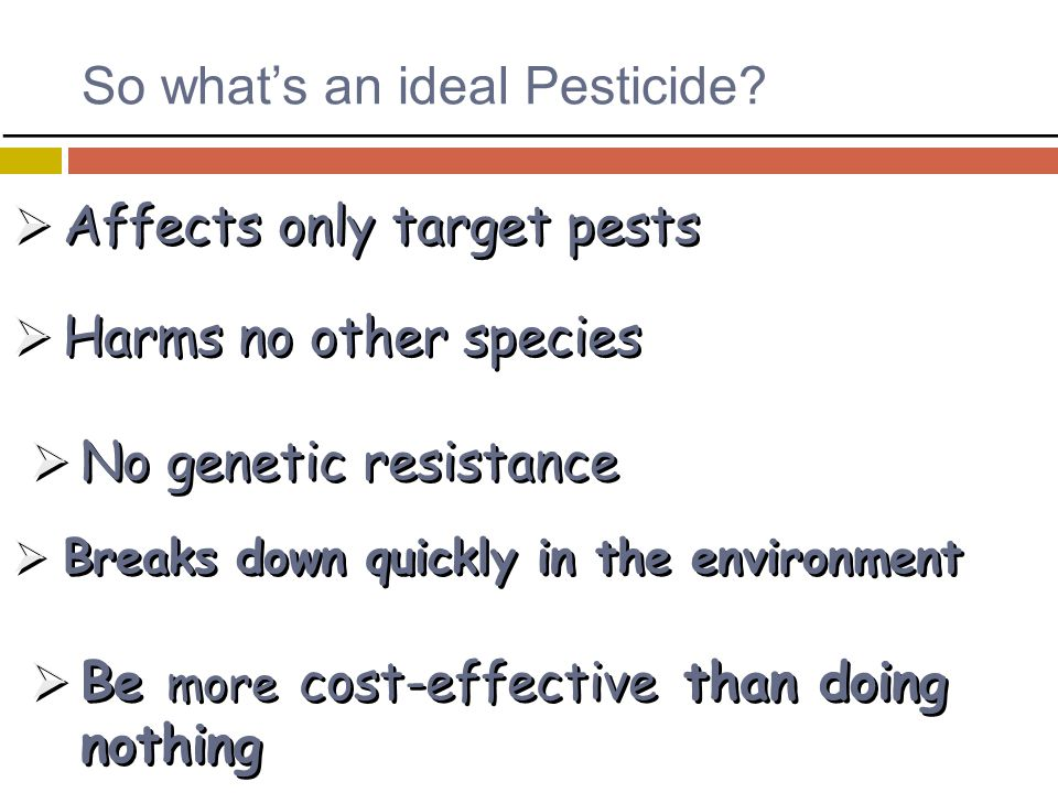 So what's an ideal Pesticide.