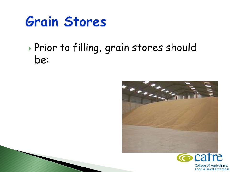 32  Prior to filling, grain stores should be: