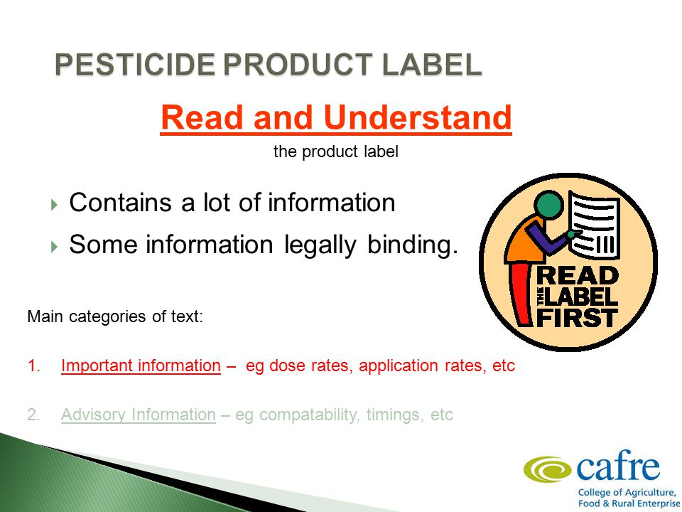  Contains a lot of information  Some information legally binding. Read and Understand the product label Main categories of text: 1.Important informa