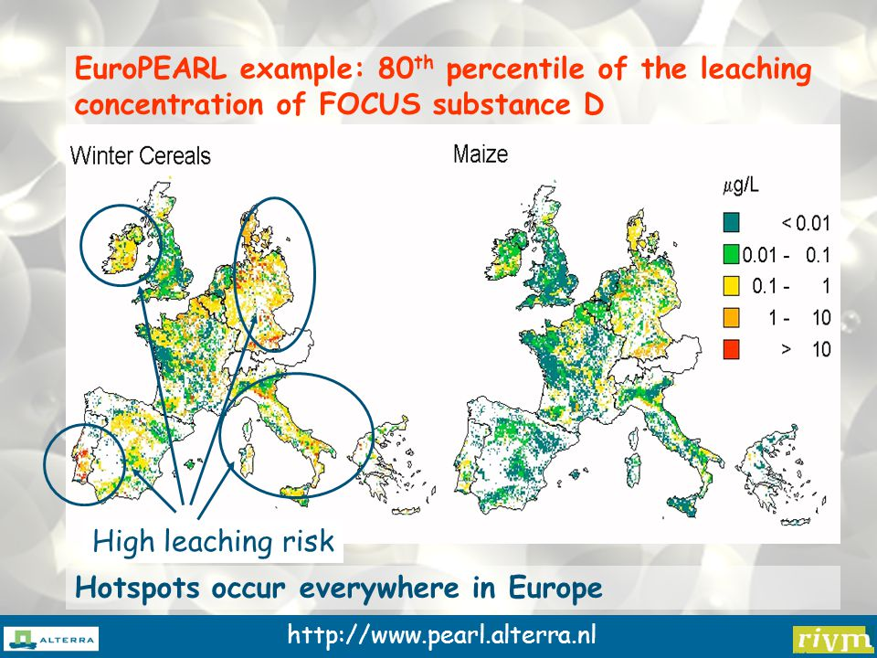 http://www.pearl.alterra.nl EuroPEARL example: 80 th percentile of the leaching concentration of FOCUS substance D Hotspots occur everywhere in Europe High leaching risk
