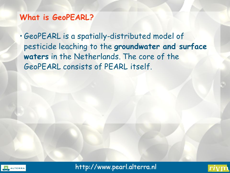 http://www.pearl.alterra.nl What is GeoPEARL.