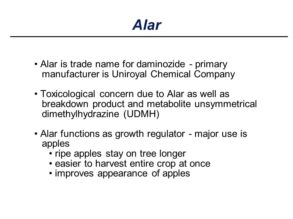Alar Alar is trade name for daminozide - primary manufacturer is Uniroyal Chemical Company Toxicological concern due to Alar as well as breakdown prod