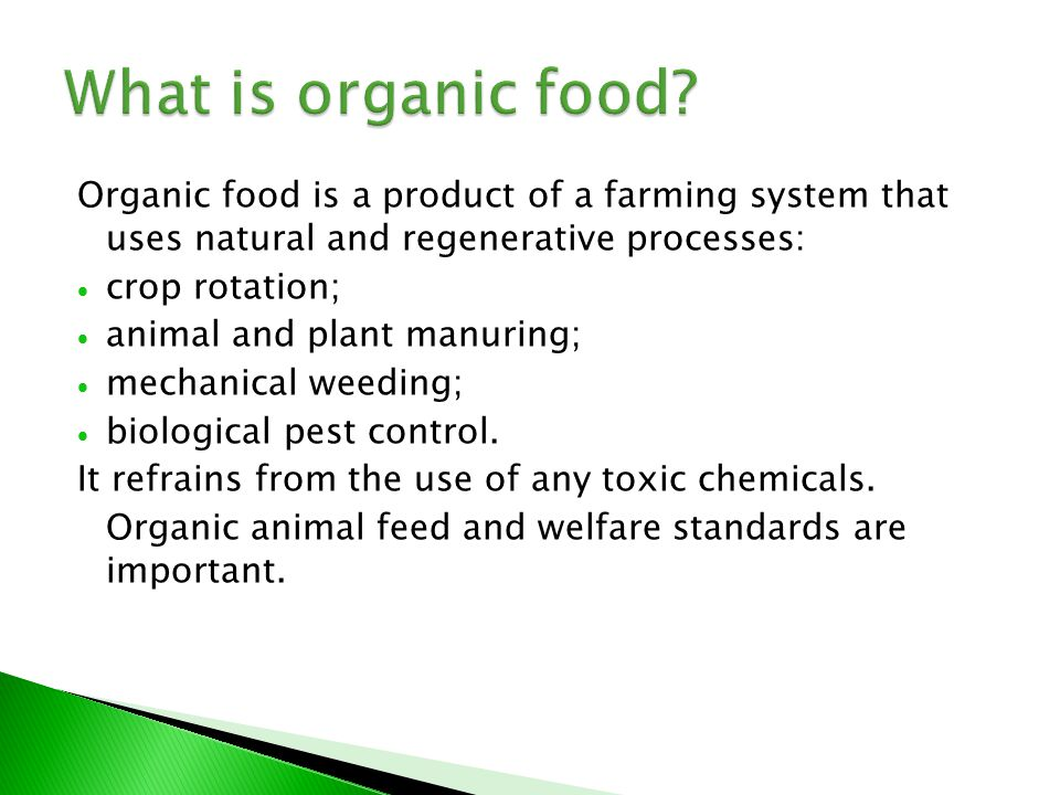 Organic food is a product of a farming system that uses natural and regenerative processes:  crop rotation;  animal and plant manuring;  mechanical weeding;  biological pest control.