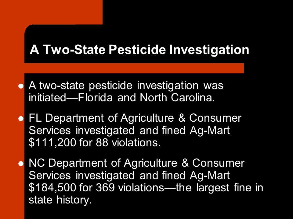 A Two-State Pesticide Investigation A two-state pesticide investigation was initiated—Florida and North Carolina.