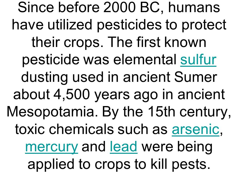 Since before 2000 BC, humans have utilized pesticides to protect their crops.