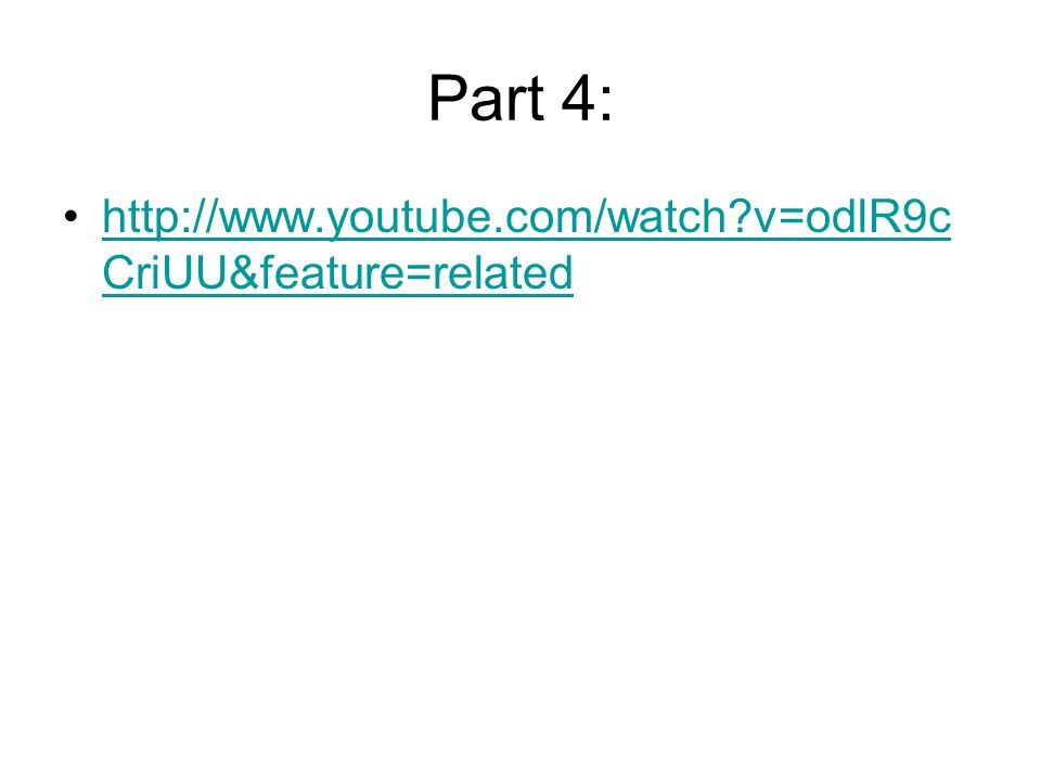Part 4: http://www.youtube.com/watch v=odlR9c CriUU&feature=relatedhttp://www.youtube.com/watch v=odlR9c CriUU&feature=related
