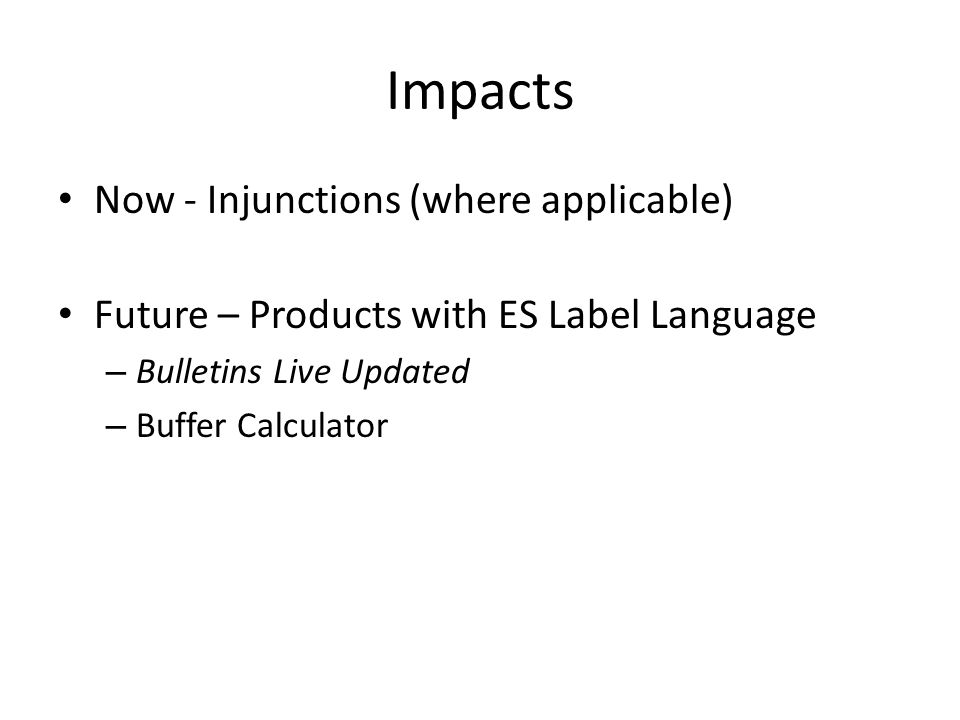 Impacts Now - Injunctions (where applicable) Future – Products with ES Label Language – Bulletins Live Updated – Buffer Calculator