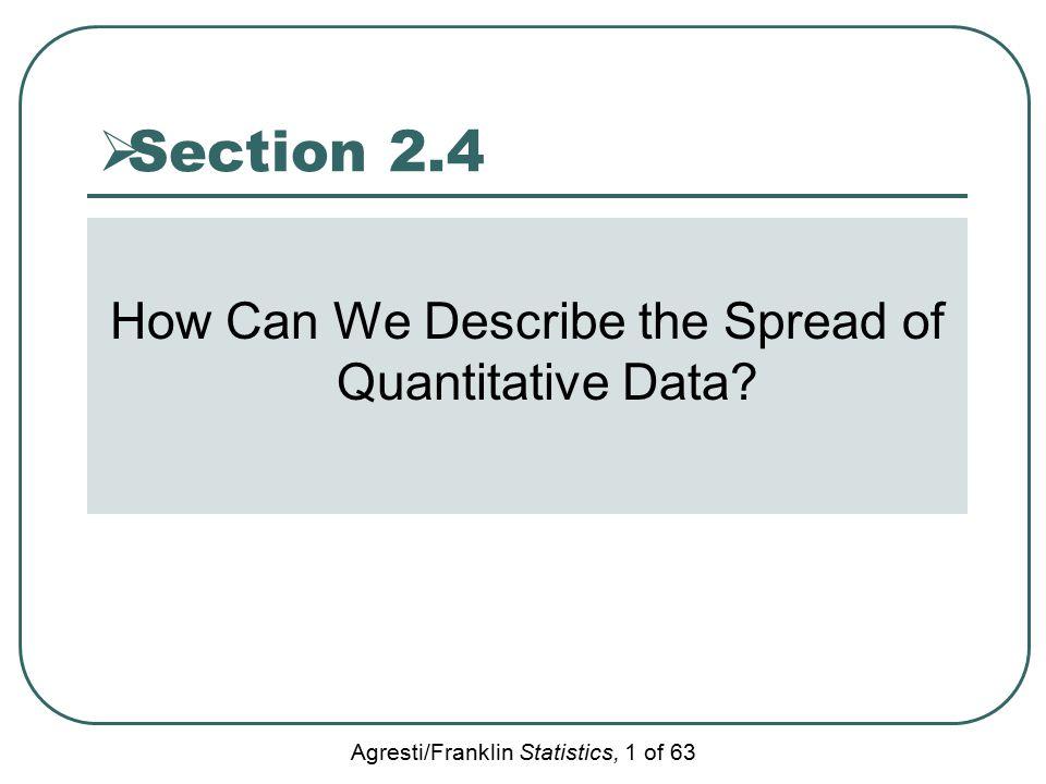 Agresti/Franklin Statistics, 1 of 63  Section 2.4 How Can We Describe the Spread of Quantitative Data?