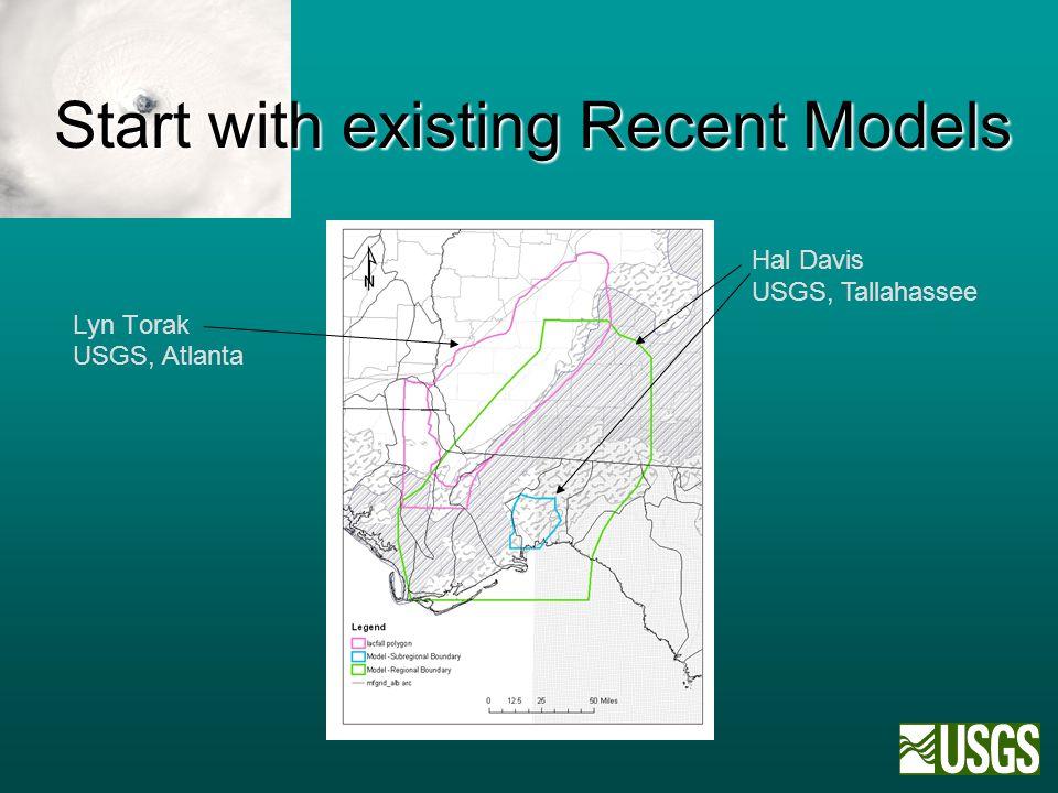 Start with existing Recent Models Lyn Torak USGS, Atlanta Hal Davis USGS, Tallahassee