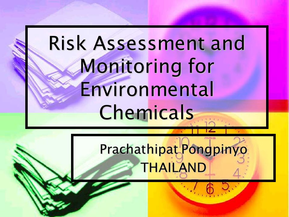 Risk Assessment and Monitoring for Environmental Chemicals Prachathipat Pongpinyo THAILAND