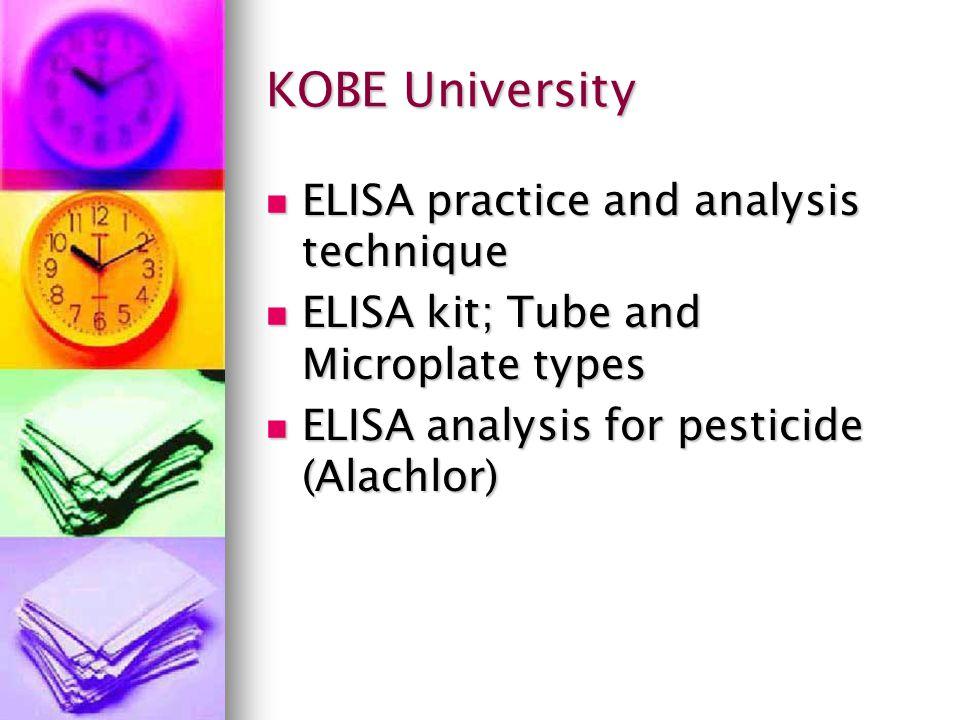 KOBE University ELISA practice and analysis technique ELISA practice and analysis technique ELISA kit; Tube and Microplate types ELISA kit; Tube and Microplate types ELISA analysis for pesticide (Alachlor) ELISA analysis for pesticide (Alachlor)