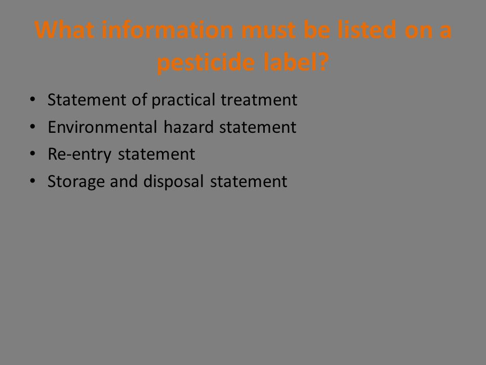 What information must be listed on a pesticide label? Statement of practical treatment Environmental hazard statement Re-entry statement Storage and d