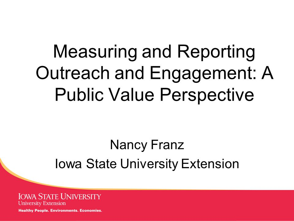 MANAGING Tough Times Measuring and Reporting Outreach and Engagement: A Public Value Perspective Nancy Franz Iowa State University Extension