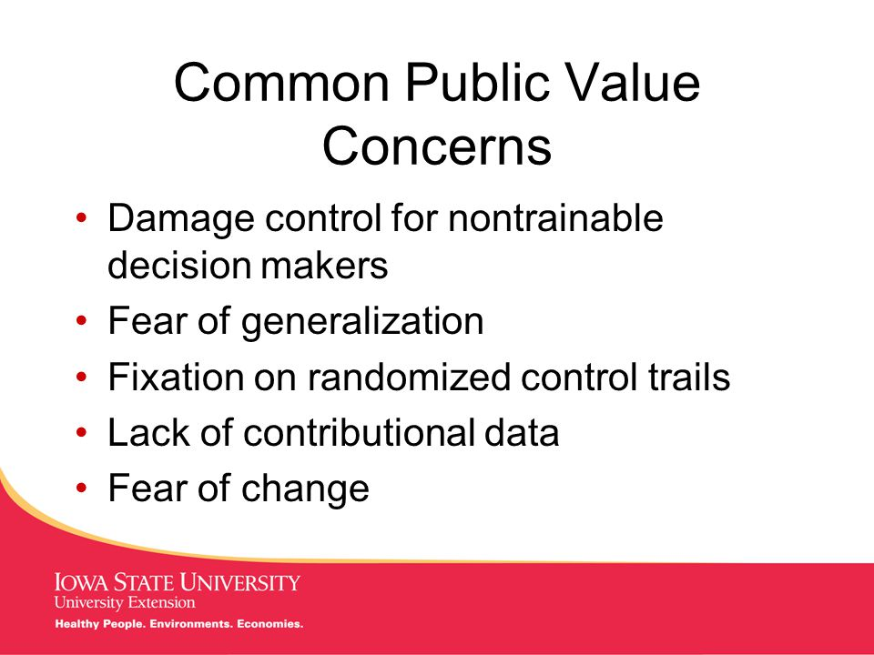 MANAGING Tough Times Common Public Value Concerns Damage control for nontrainable decision makers Fear of generalization Fixation on randomized control trails Lack of contributional data Fear of change