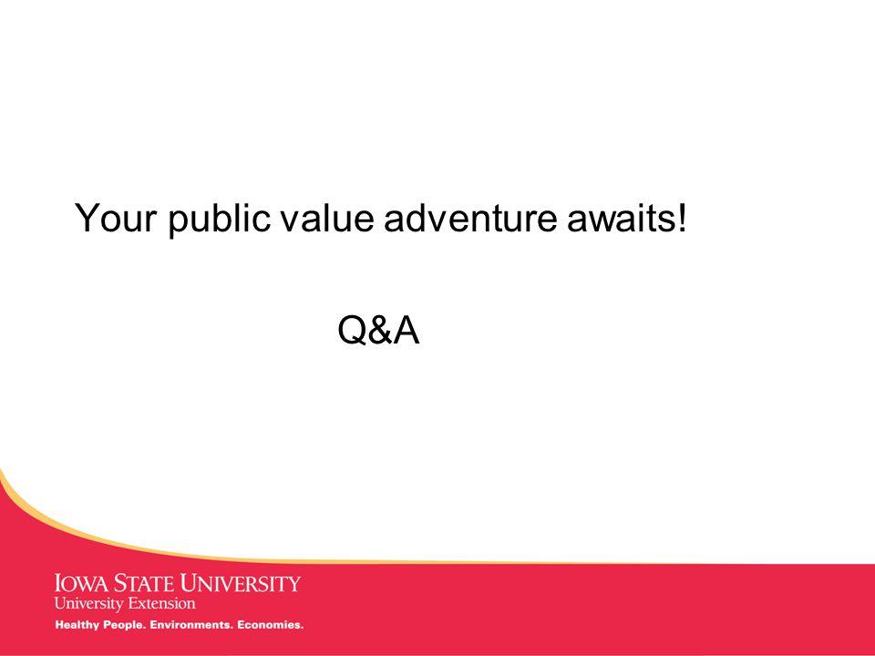 MANAGING Tough Times Your public value adventure awaits! Q&A