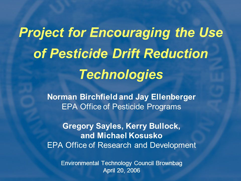 Norman Birchfield and Jay Ellenberger EPA Office of Pesticide Programs Gregory Sayles, Kerry Bullock, and Michael Kosusko EPA Office of Research and D
