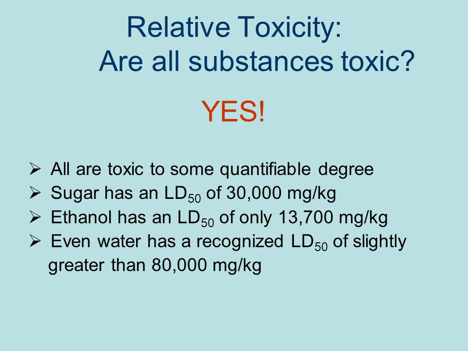 Relative Toxicity: Are all substances toxic. YES.