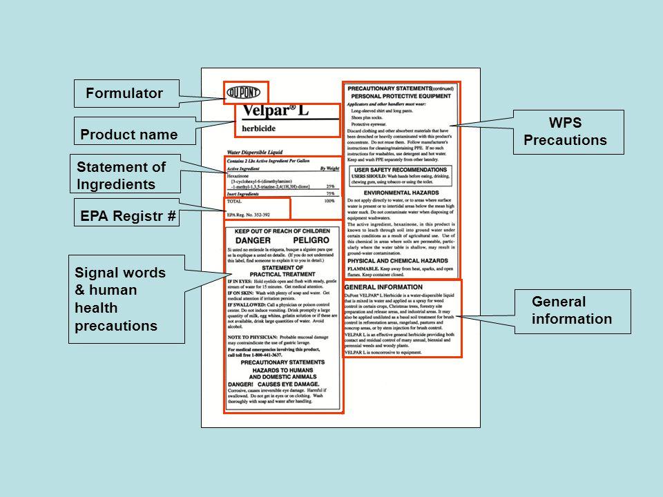 Formulator Product name EPA Registr # Statement of Ingredients Signal words & human health precautions WPS Precautions General information