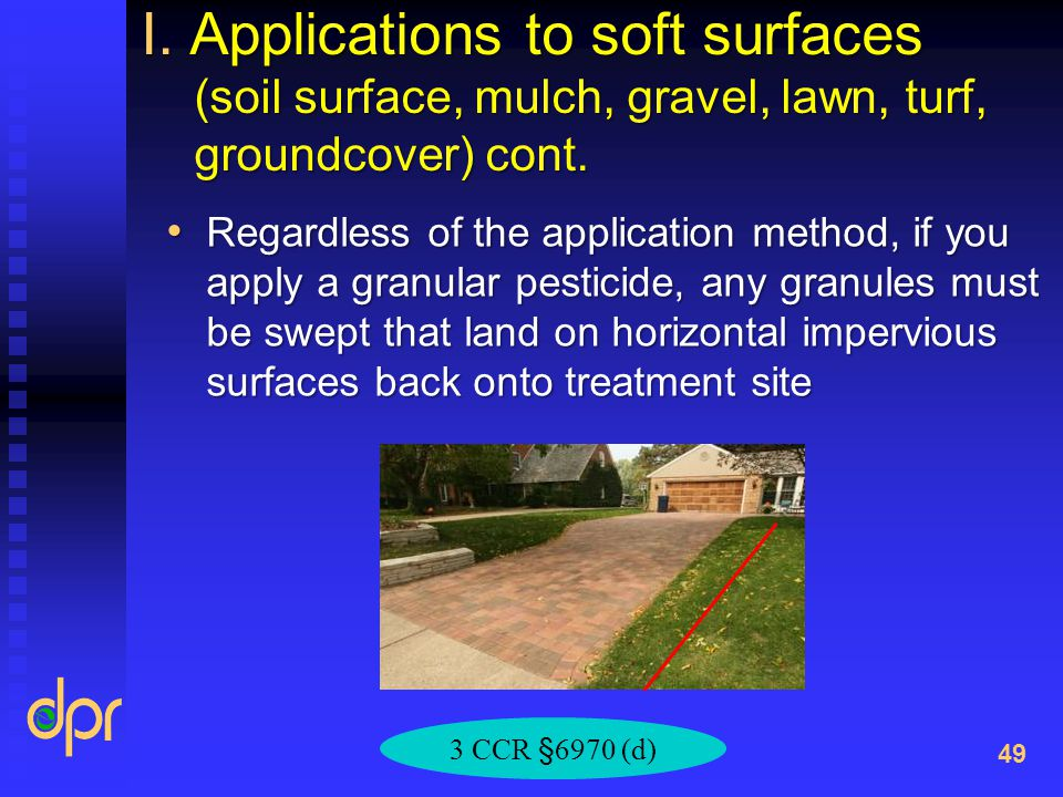I. Applications to soft surfaces (soil surface, mulch, gravel, lawn, turf, groundcover) cont.