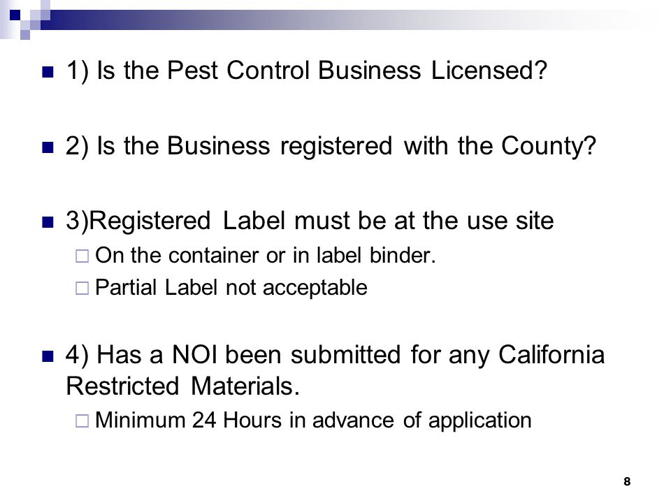 8 1) Is the Pest Control Business Licensed. 2) Is the Business registered with the County.