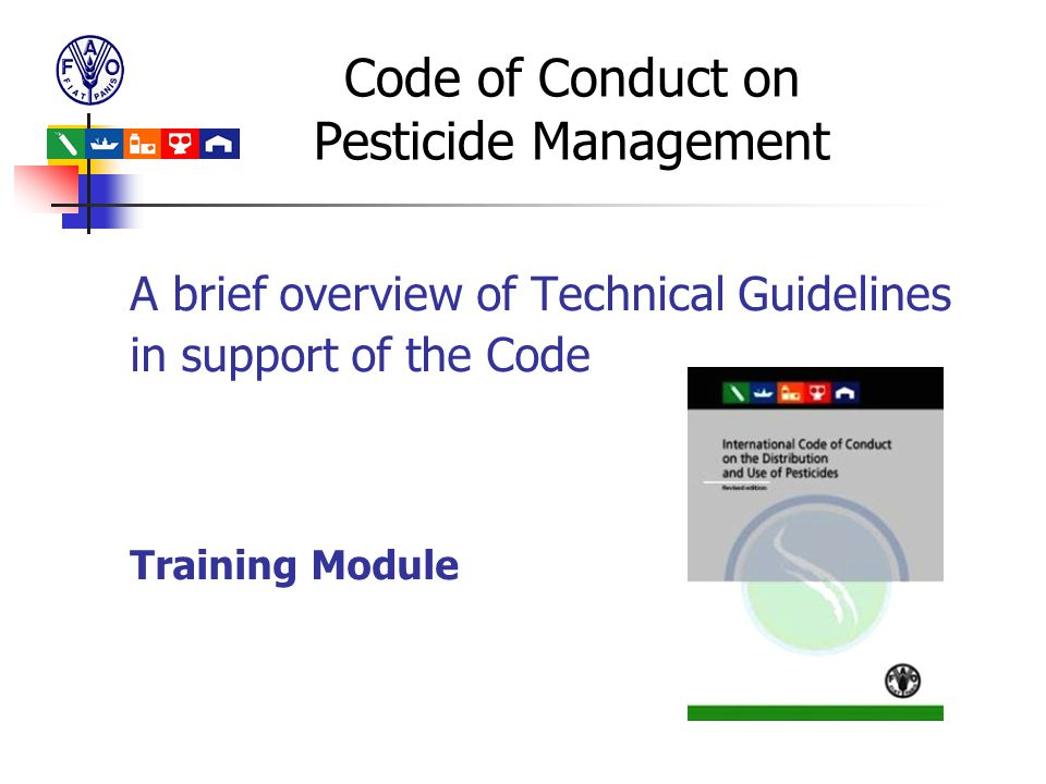 Code of Conduct on Pesticide Management A brief overview of Technical Guidelines in support of the Code Training Module
