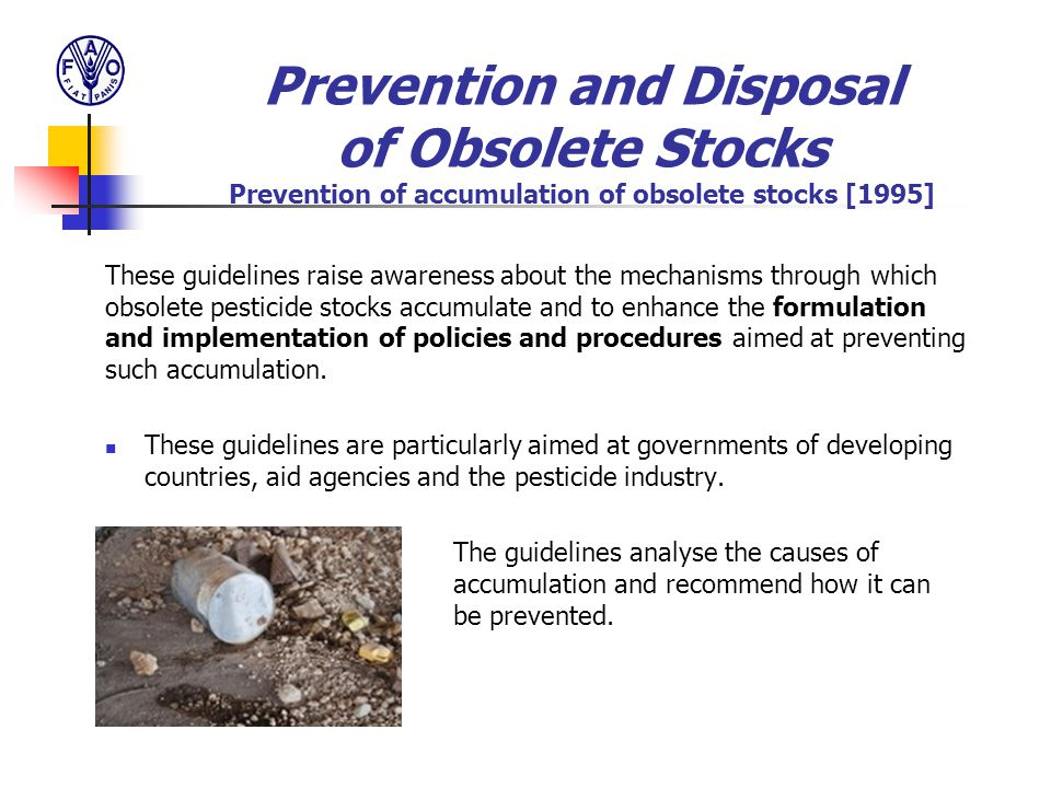 These guidelines raise awareness about the mechanisms through which obsolete pesticide stocks accumulate and to enhance the formulation and implementa