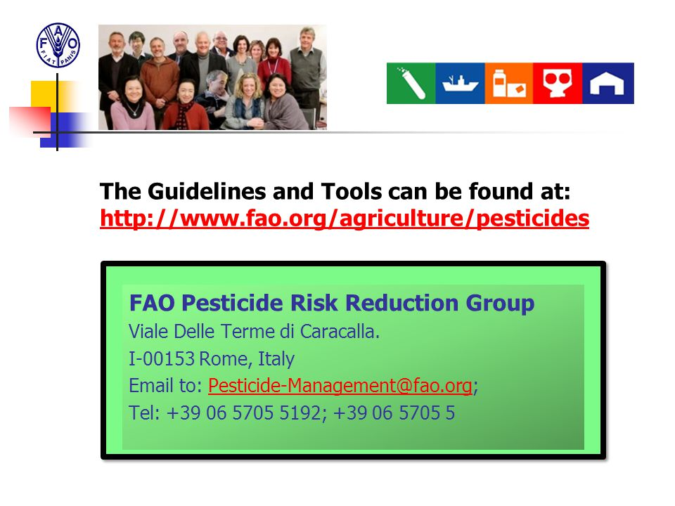 FAO Pesticide Risk Reduction Group Viale Delle Terme di Caracalla. I-00153 Rome, Italy Email to: Pesticide-Management@fao.org;Pesticide-Management@fao