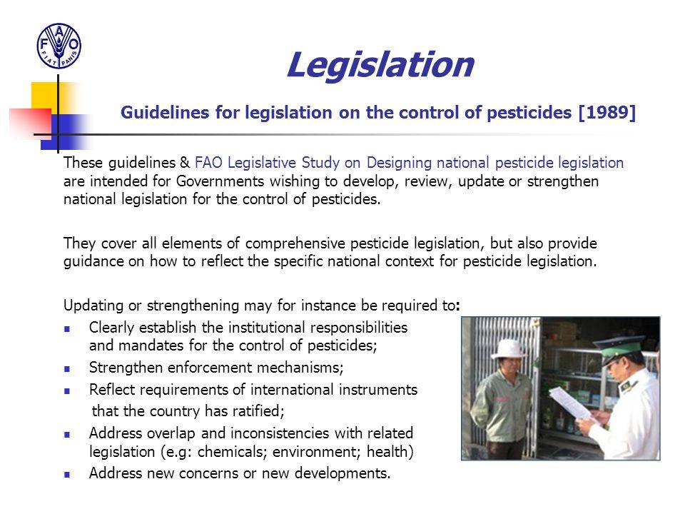 Legislation Guidelines for legislation on the control of pesticides [1989] These guidelines & FAO Legislative Study on Designing national pesticide le