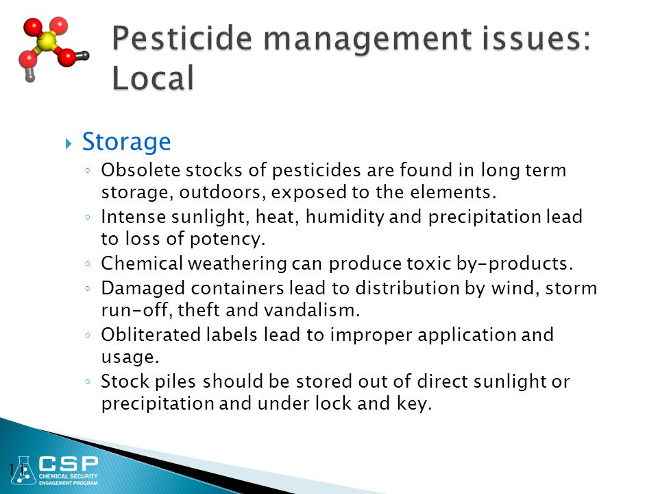  Storage ◦ Obsolete stocks of pesticides are found in long term storage, outdoors, exposed to the elements. ◦ Intense sunlight, heat, humidity and pr