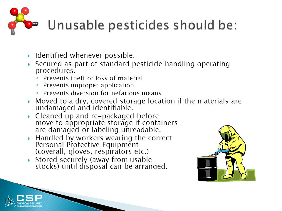  Identified whenever possible.  Secured as part of standard pesticide handling operating procedures. ◦ Prevents theft or loss of material ◦ Prevents
