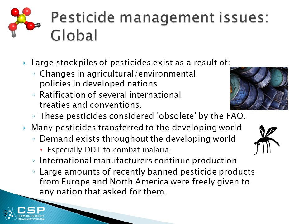  Large stockpiles of pesticides exist as a result of: ◦ Changes in agricultural/environmental policies in developed nations ◦ Ratification of several international treaties and conventions.