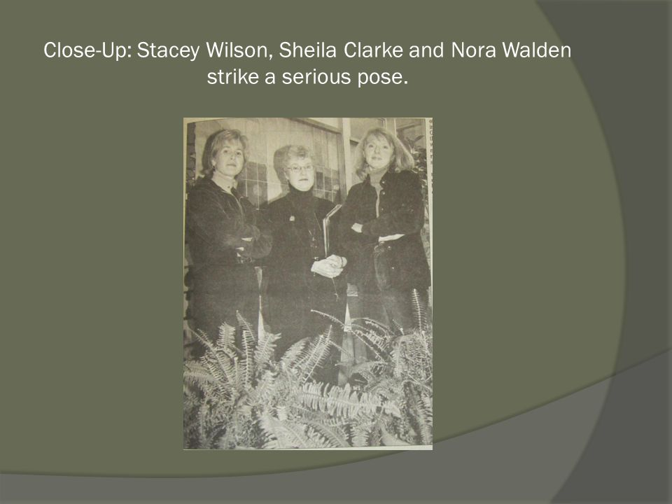 Close-Up: Stacey Wilson, Sheila Clarke and Nora Walden strike a serious pose.