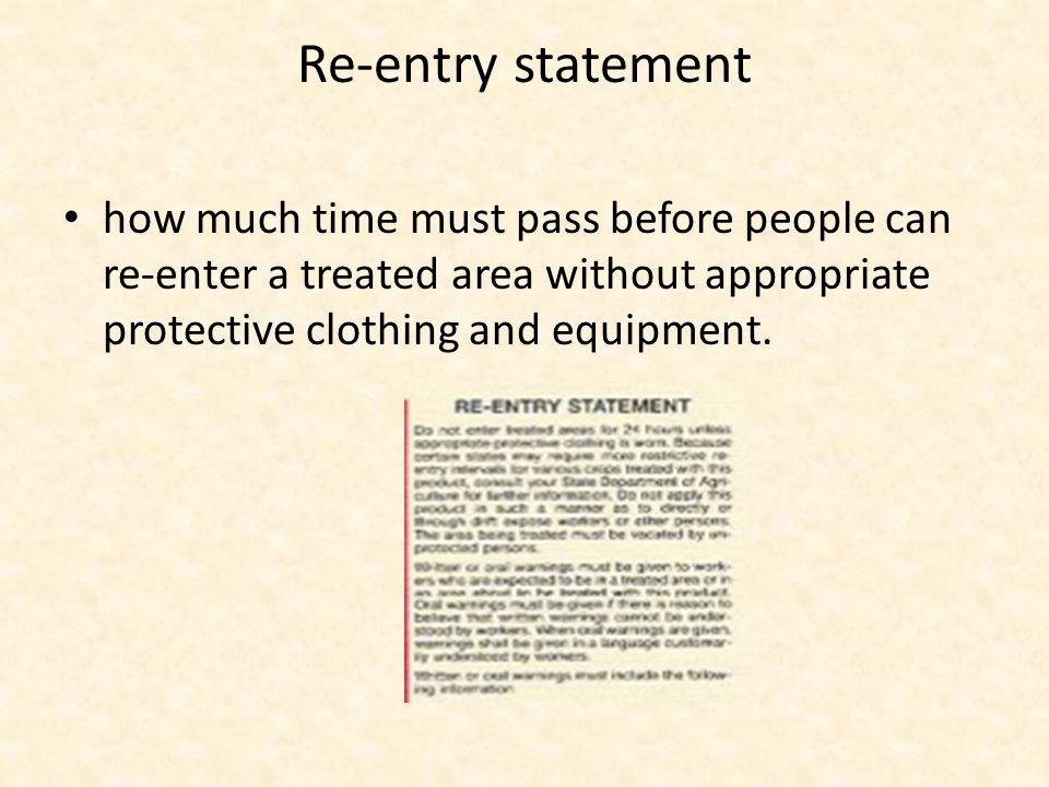 Re-entry statement how much time must pass before people can re-enter a treated area without appropriate protective clothing and equipment.