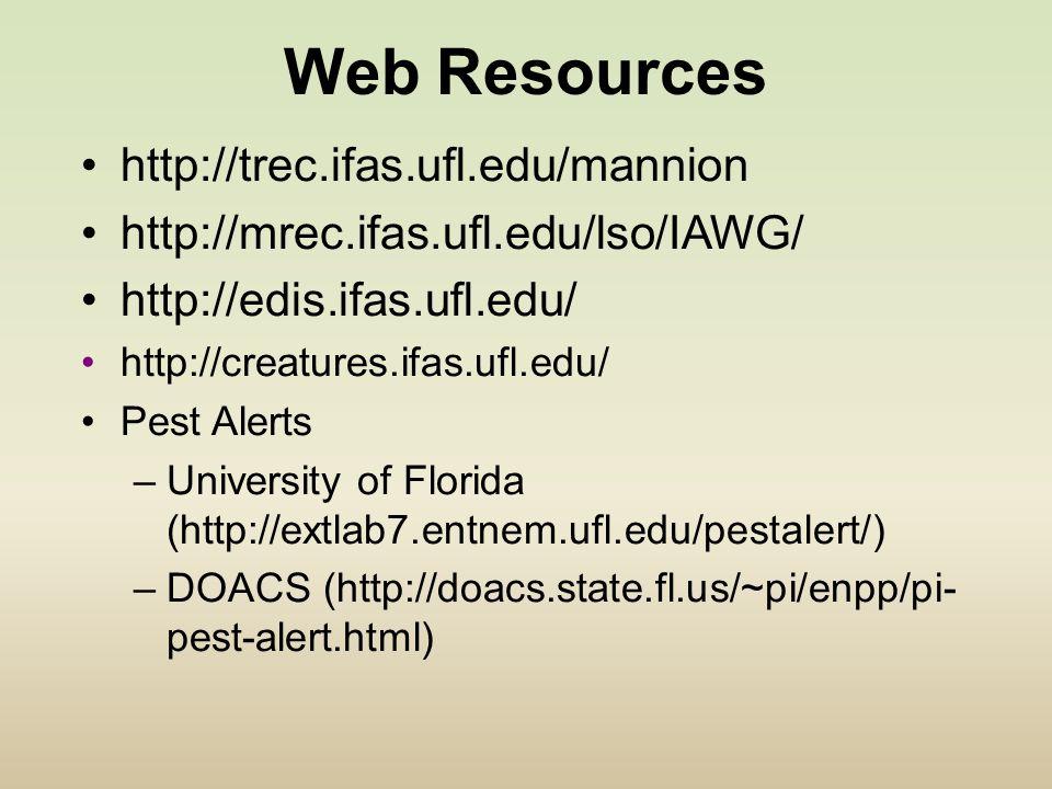 http://trec.ifas.ufl.edu/mannion http://mrec.ifas.ufl.edu/lso/IAWG/ http://edis.ifas.ufl.edu/ http://creatures.ifas.ufl.edu/ Pest Alerts –University of Florida (http://extlab7.entnem.ufl.edu/pestalert/) –DOACS (http://doacs.state.fl.us/~pi/enpp/pi- pest-alert.html) Web Resources