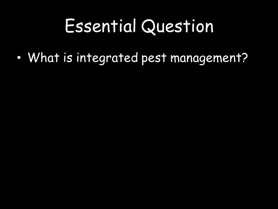 Essential Question What is integrated pest management?