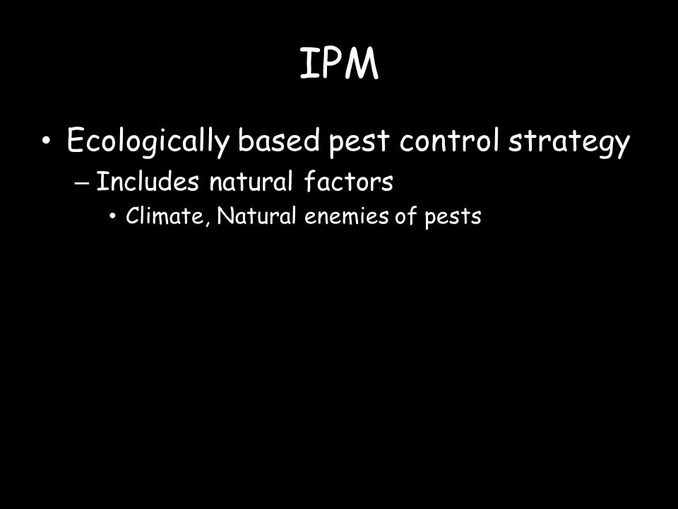 IPM Ecologically based pest control strategy – Includes natural factors Climate, Natural enemies of pests