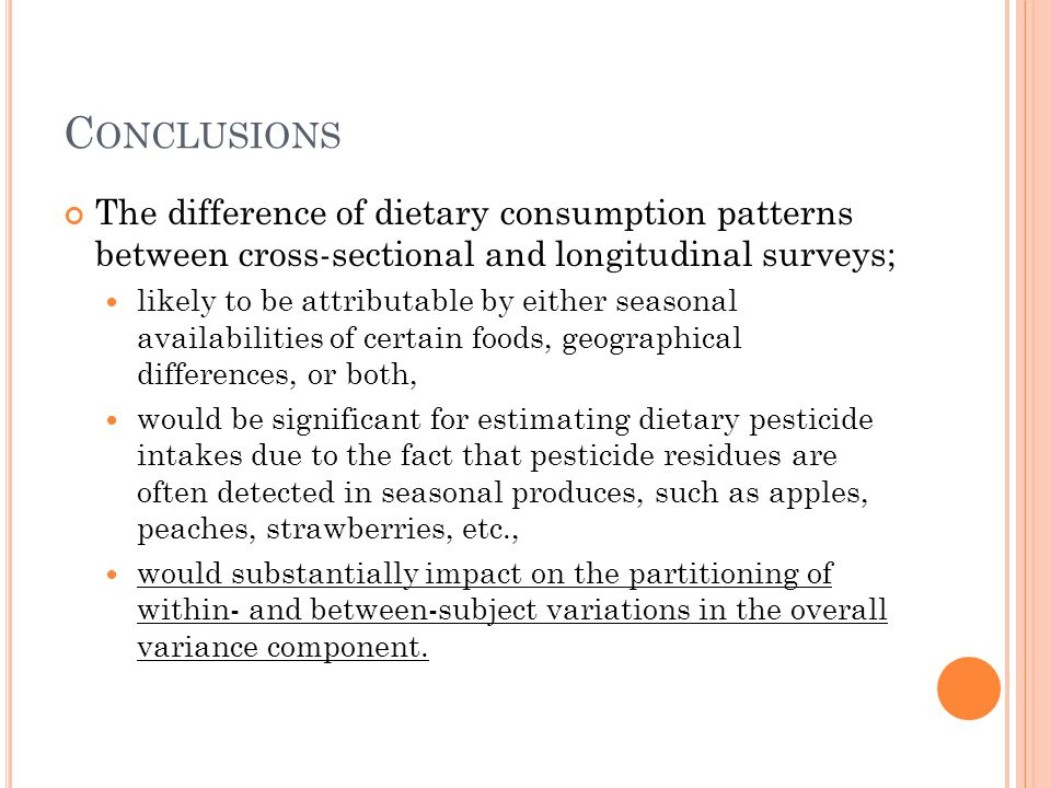 C ONCLUSIONS The difference of dietary consumption patterns between cross-sectional and longitudinal surveys; likely to be attributable by either seas